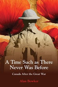 A Time Such as There Never Was Before - Canada After the Great War